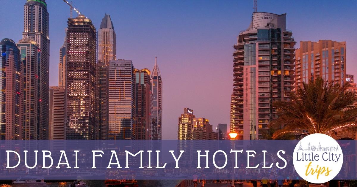 Best Family Hotels In Dubai Little City Trips